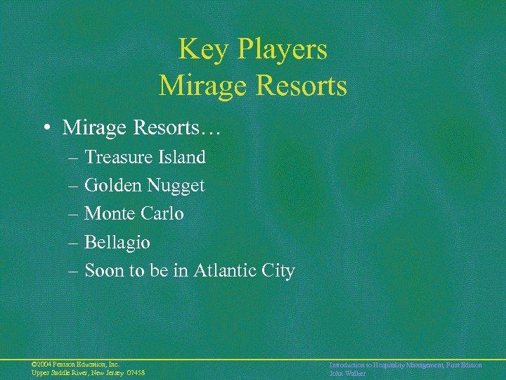 Key Players Mirage Resorts • Mirage Resorts… – Treasure Island – Golden Nugget –