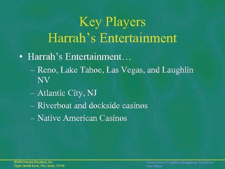 Key Players Harrah's Entertainment • Harrah's Entertainment… – Reno, Lake Tahoe, Las Vegas, and