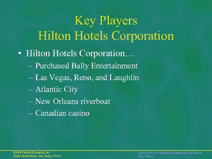 Key Players Hilton Hotels Corporation • Hilton Hotels Corporation… – Purchased Bally Entertainment –