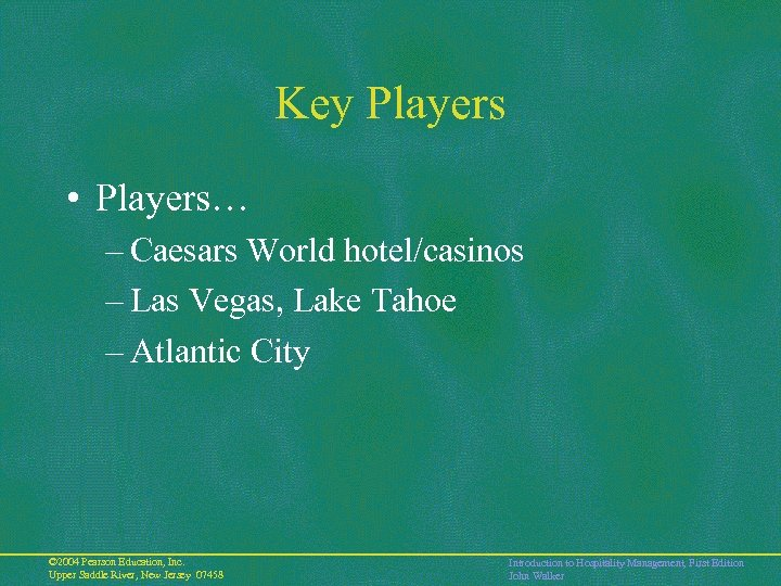 Key Players • Players… – Caesars World hotel/casinos – Las Vegas, Lake Tahoe –