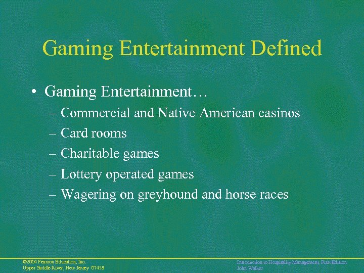 Gaming Entertainment Defined • Gaming Entertainment… – Commercial and Native American casinos – Card