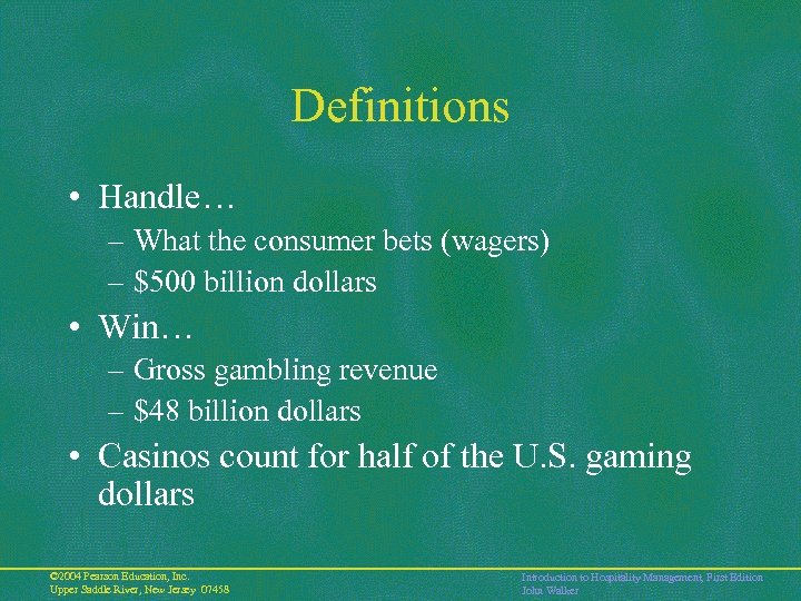 Definitions • Handle… – What the consumer bets (wagers) – $500 billion dollars •