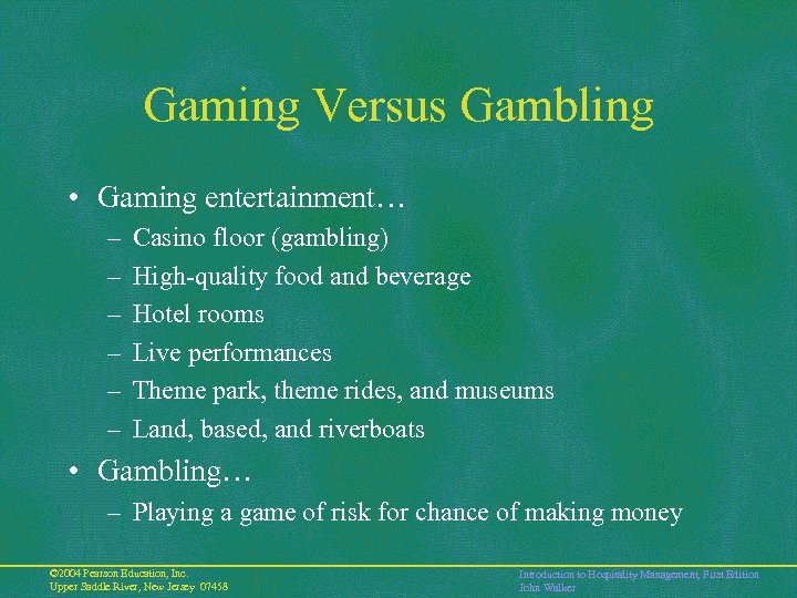Gaming Versus Gambling • Gaming entertainment… – – – Casino floor (gambling) High-quality food