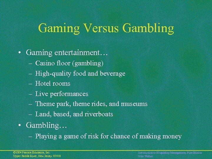 Gaming Versus Gambling • Gaming entertainment… – – – Casino floor (gambling) High-quality food