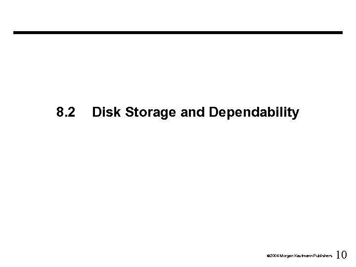 8. 2 Disk Storage and Dependability Ó 2004 Morgan Kaufmann Publishers 10