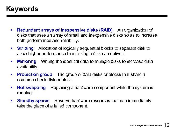 Keywords • Redundant arrays of inexpensive disks (RAID) An organization of disks that uses