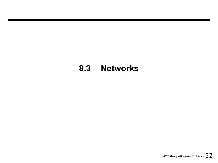 8. 3 Networks Ó 2004 Morgan Kaufmann Publishers 22