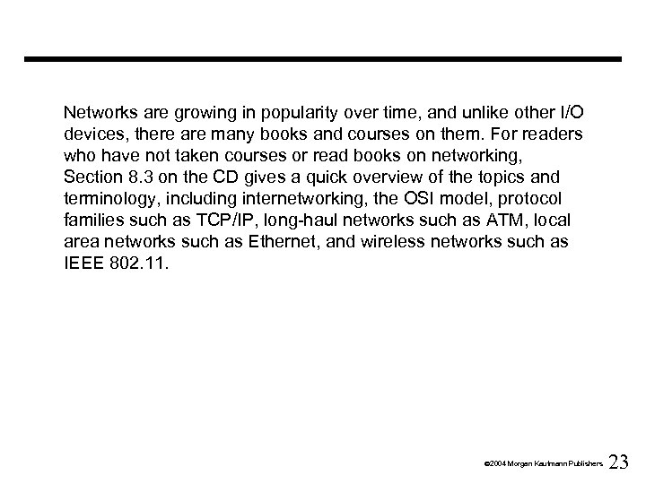 Networks are growing in popularity over time, and unlike other I/O devices, there are