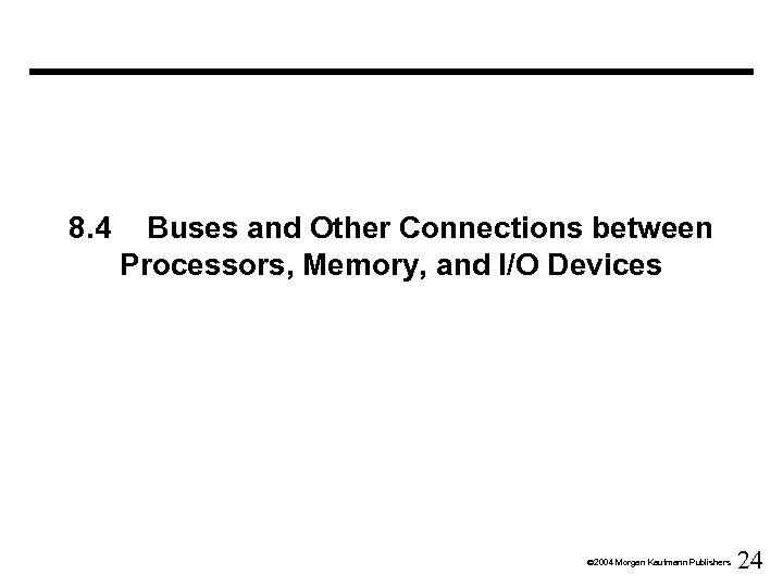 8. 4 Buses and Other Connections between Processors, Memory, and I/O Devices Ó 2004