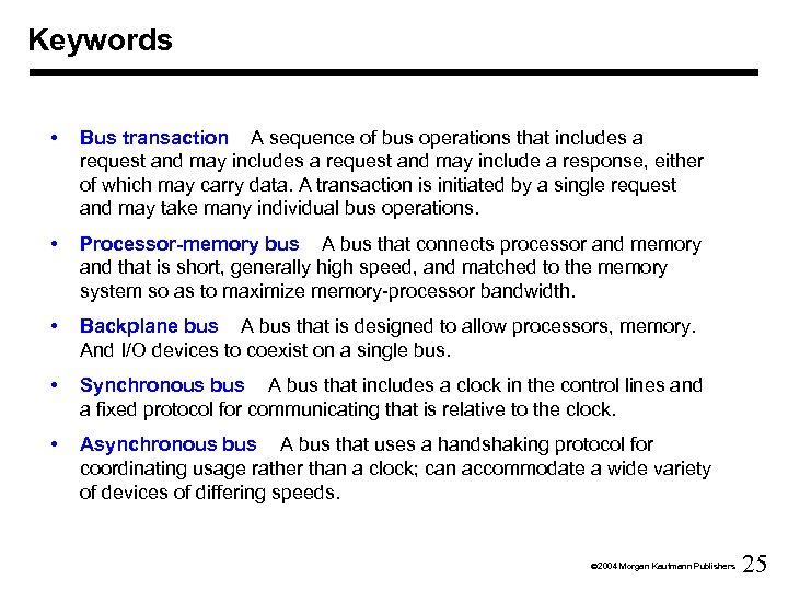 Keywords • Bus transaction A sequence of bus operations that includes a request and