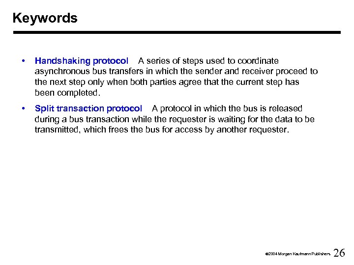 Keywords • Handshaking protocol A series of steps used to coordinate asynchronous bus transfers