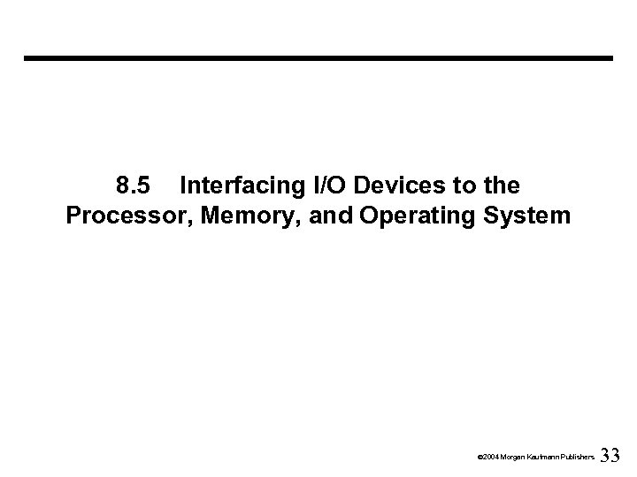 8. 5 Interfacing I/O Devices to the Processor, Memory, and Operating System Ó 2004
