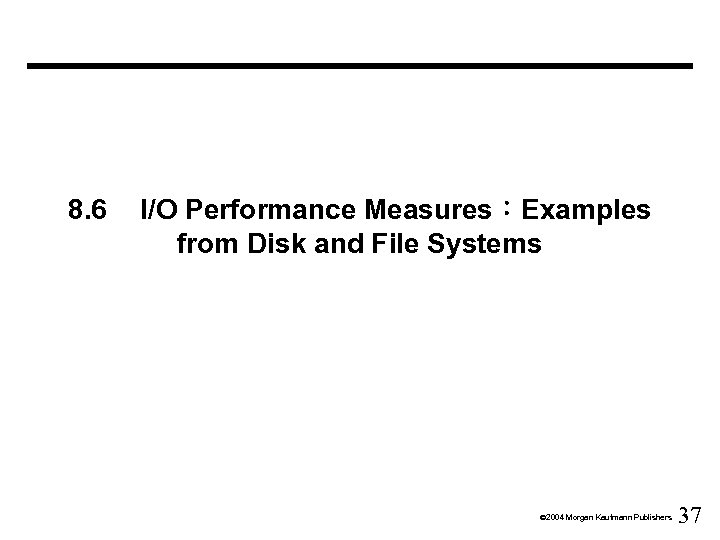 8. 6 I/O Performance Measures:Examples from Disk and File Systems Ó 2004 Morgan Kaufmann