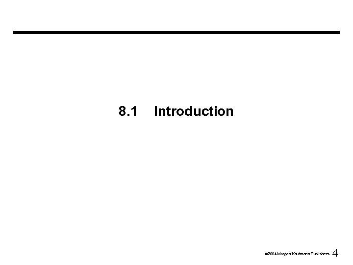 8. 1 Introduction Ó 2004 Morgan Kaufmann Publishers 4