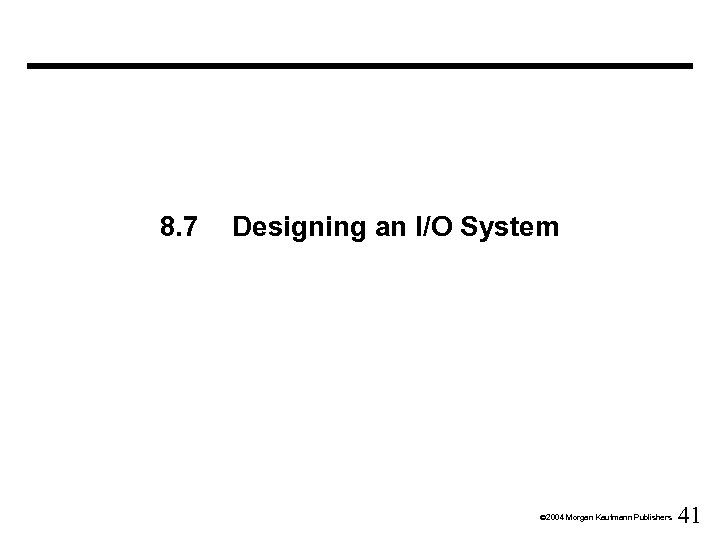 8. 7 Designing an I/O System Ó 2004 Morgan Kaufmann Publishers 41