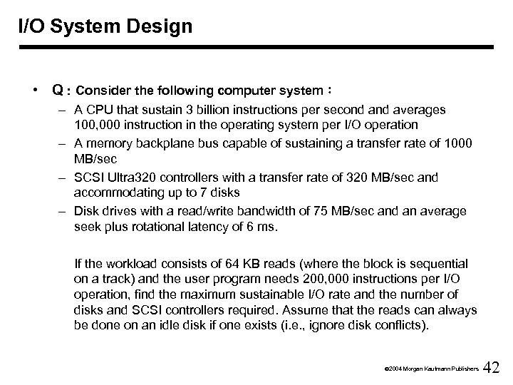 I/O System Design • Q:Consider the following computer system: – A CPU that sustain