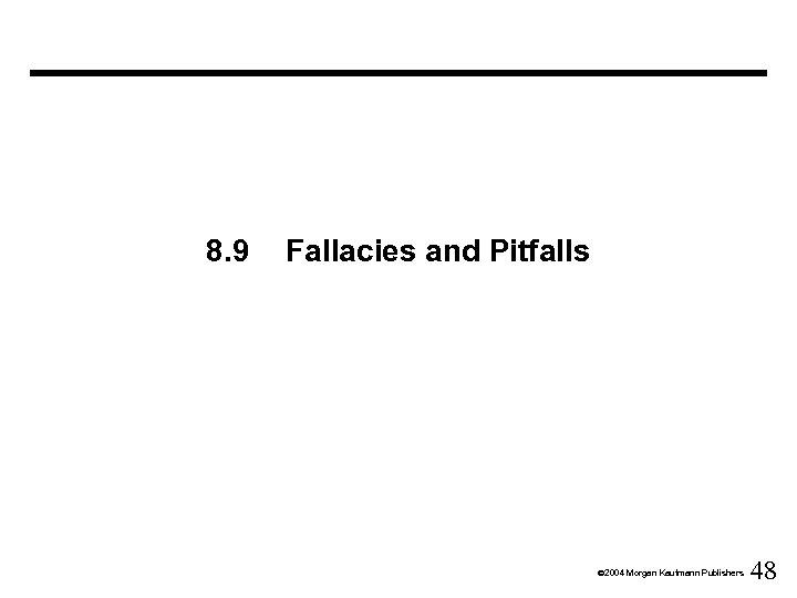 8. 9 Fallacies and Pitfalls Ó 2004 Morgan Kaufmann Publishers 48