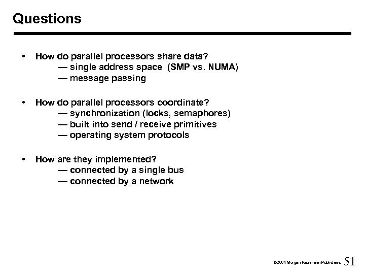 Questions • How do parallel processors share data? — single address space (SMP vs.