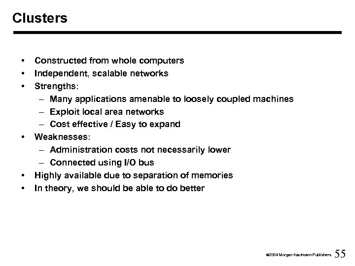 Clusters • • • Constructed from whole computers Independent, scalable networks Strengths: – Many