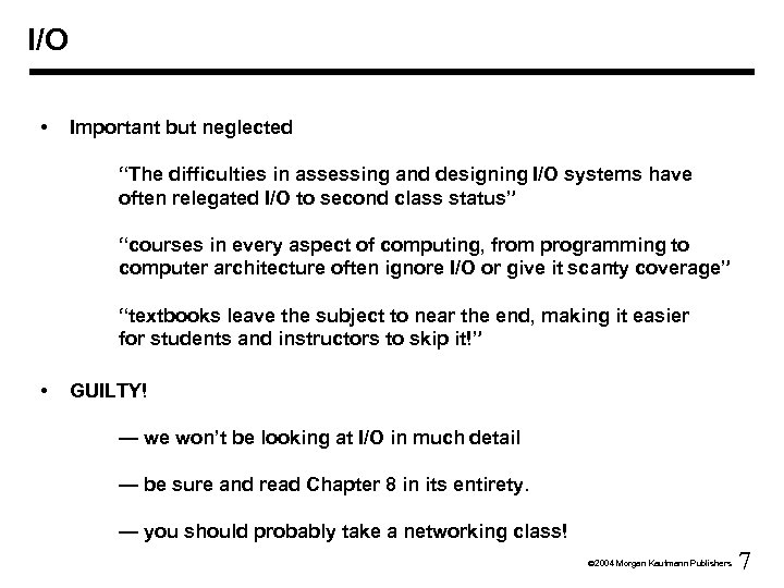 """I/O • Important but neglected """"The difficulties in assessing and designing I/O systems have"""