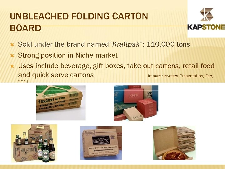 "UNBLEACHED FOLDING CARTON BOARD Sold under the brand named""Kraftpak"": 110, 000 tons Strong position"