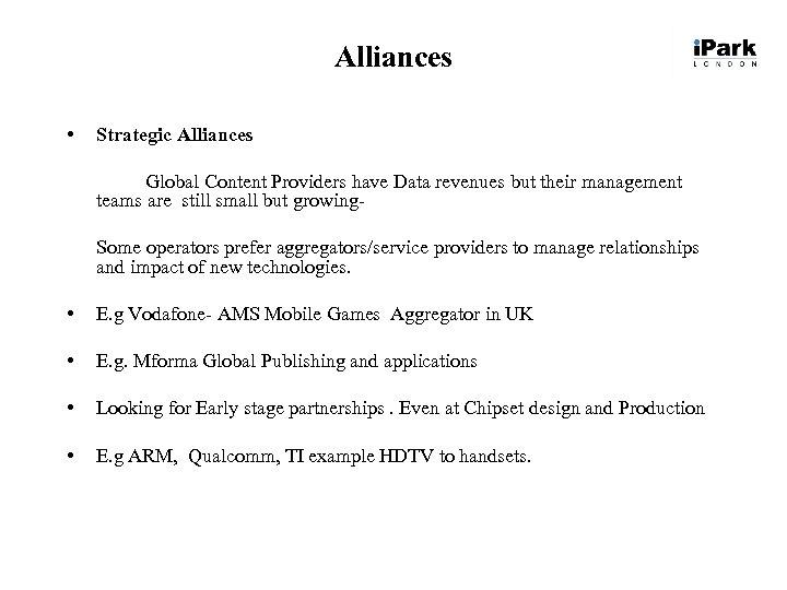 Alliances • Strategic Alliances Global Content Providers have Data revenues but their management teams