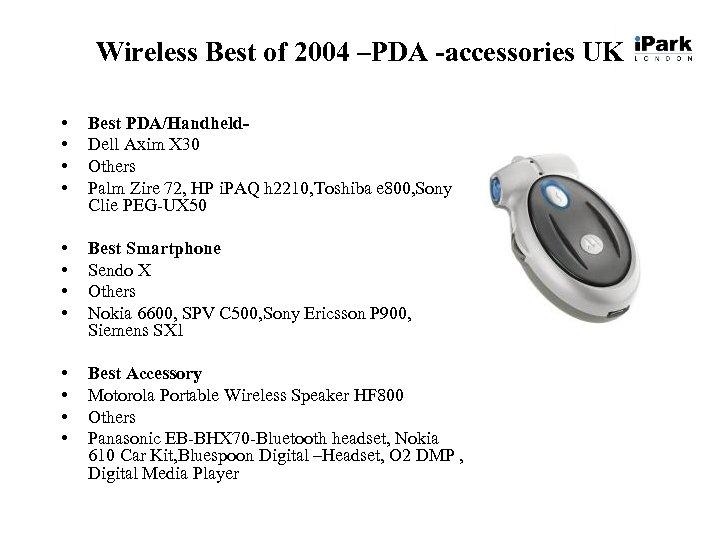 Wireless Best of 2004 –PDA -accessories UK • • Best PDA/Handheld. Dell Axim X