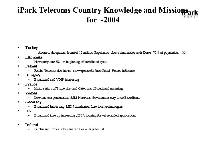 i. Park Telecoms Country Knowledge and Missions for -2004 • Turkey About to deregulate.
