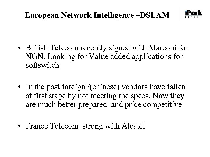 European Network Intelligence –DSLAM • British Telecom recently signed with Marconi for NGN. Looking