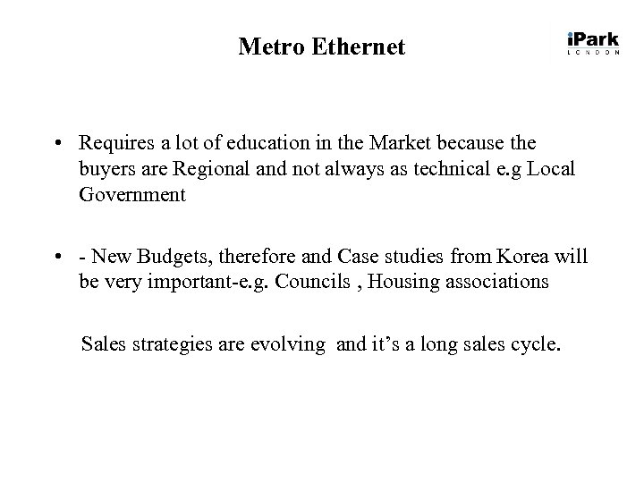 Metro Ethernet • Requires a lot of education in the Market because the buyers