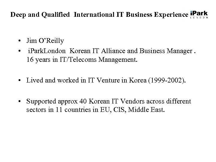 Deep and Qualified International IT Business Experience • Jim O'Reilly • i. Park. London