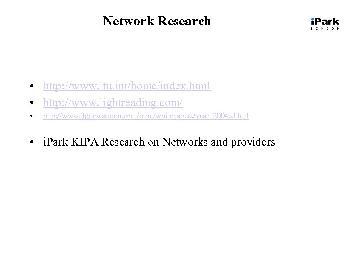 Network Research • http: //www. itu. int/home/index. html • http: //www. lightreading. com/ •