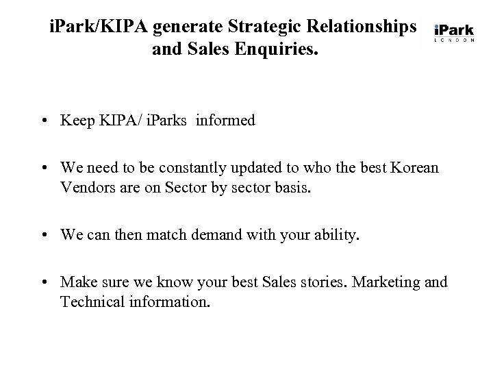 i. Park/KIPA generate Strategic Relationships and Sales Enquiries. • Keep KIPA/ i. Parks informed