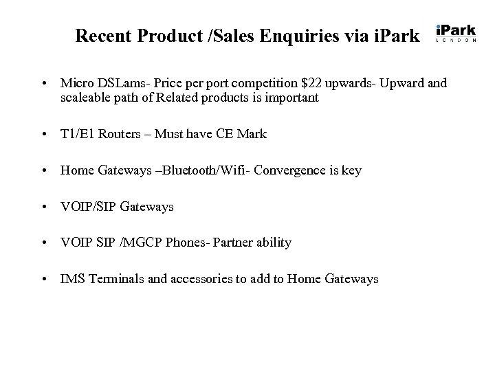 Recent Product /Sales Enquiries via i. Park • Micro DSLams- Price per port competition