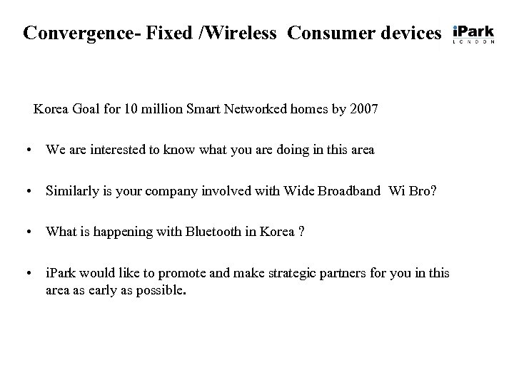 Convergence- Fixed /Wireless Consumer devices Korea Goal for 10 million Smart Networked homes by
