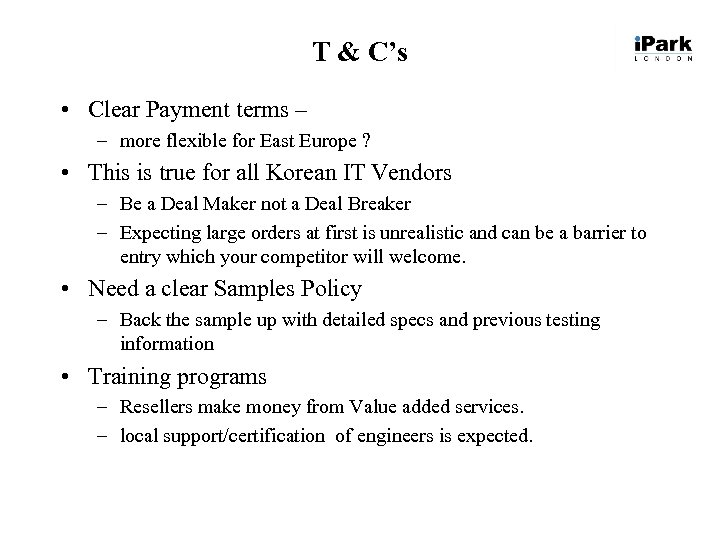 T & C's • Clear Payment terms – – more flexible for East Europe