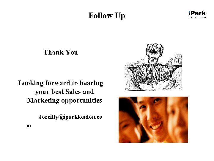 Follow Up Thank You Looking forward to hearing your best Sales and Marketing opportunities