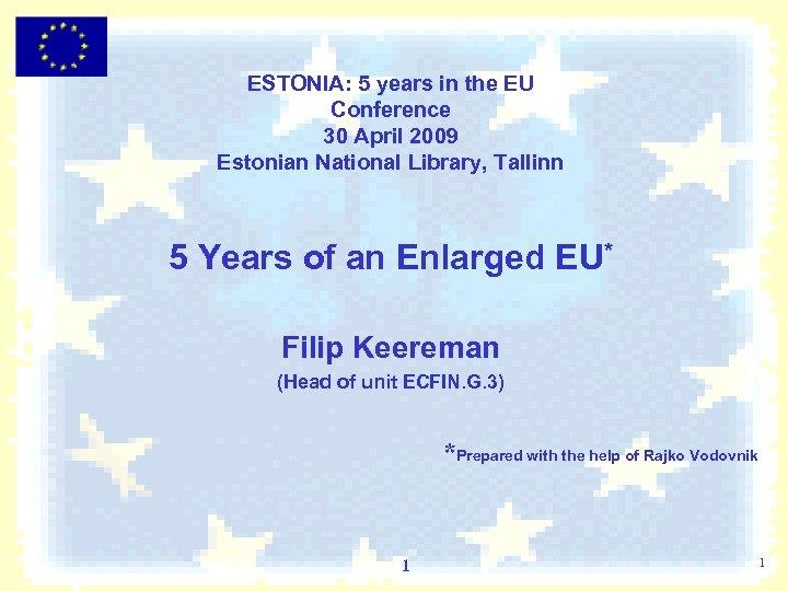 ESTONIA: 5 years in the EU Conference 30 April 2009 Estonian National Library, Tallinn