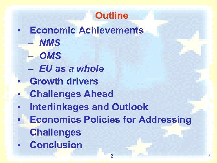 Outline • Economic Achievements – NMS – OMS – EU as a whole •