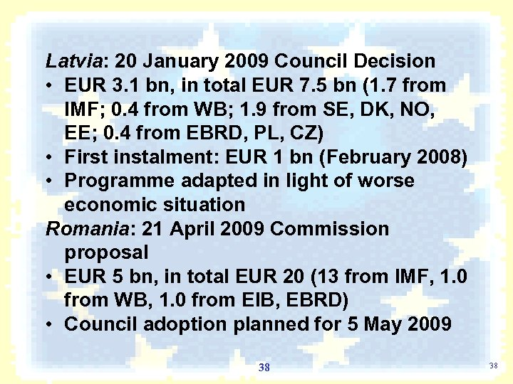 Latvia: 20 January 2009 Council Decision • EUR 3. 1 bn, in total EUR