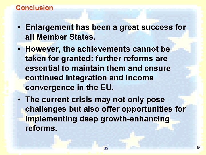 Conclusion • Enlargement has been a great success for all Member States. • However,