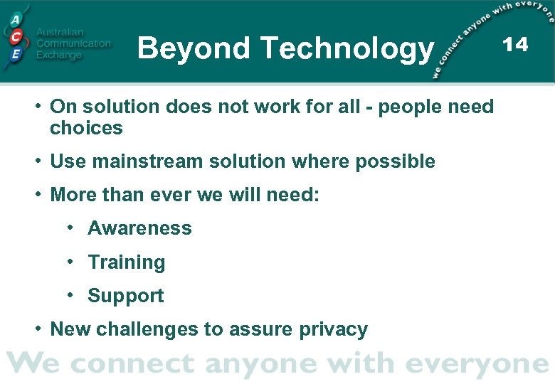Beyond Technology • On solution does not work for all - people need choices