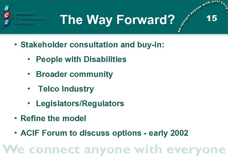 The Way Forward? • Stakeholder consultation and buy-in: • People with Disabilities • Broader