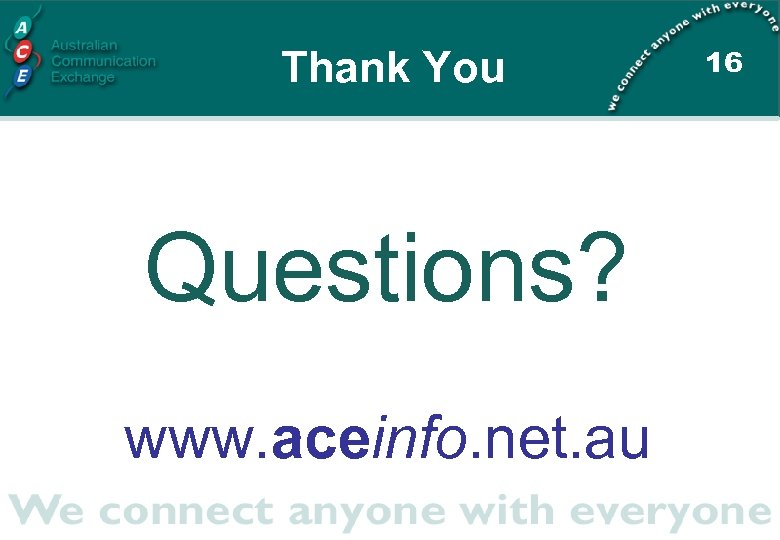 Thank You Questions? www. aceinfo. net. au 16