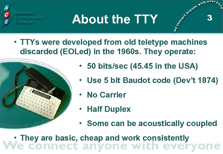 About the TTY 3 • TTYs were developed from old teletype machines discarded (EOLed)