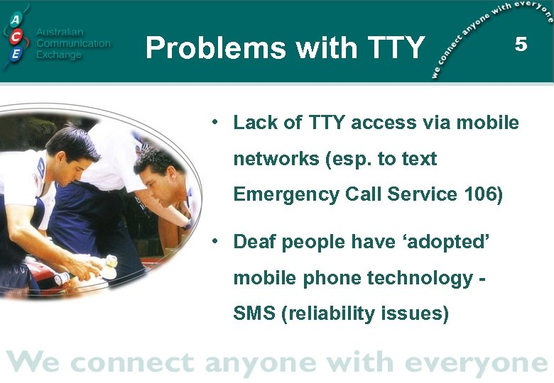 Problems with TTY 5 • Lack of TTY access via mobile networks (esp. to