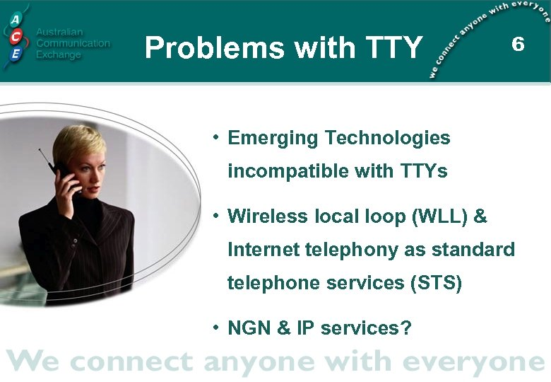 Problems with TTY 6 • Emerging Technologies incompatible with TTYs • Wireless local loop