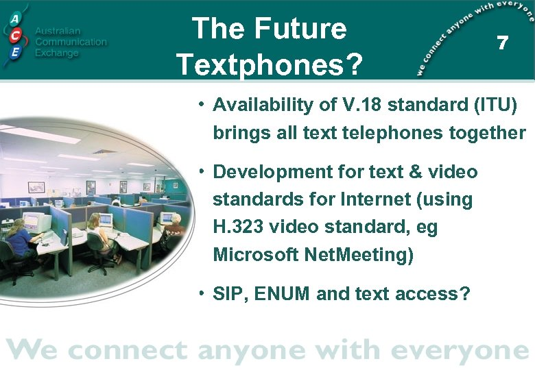 The Future Textphones? 7 • Availability of V. 18 standard (ITU) brings all text