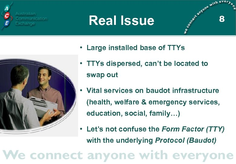 Real Issue 8 • Large installed base of TTYs • TTYs dispersed, can't be