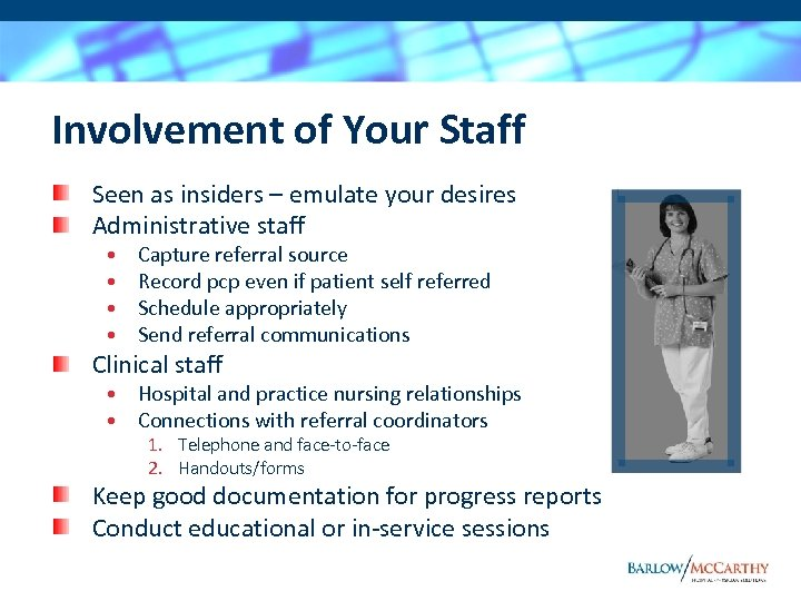 Involvement of Your Staff Seen as insiders – emulate your desires Administrative staff •